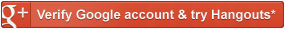 Verify Google accounts and try Hangouts*